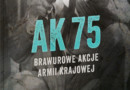 """Anna W. Marciniak: """"AK 75. Brawurowe akcje Armii Krajowej"""". Recenzja książki Wojciecha Königsberga"""