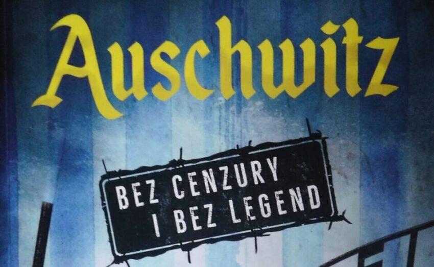 """""""Auschwitz bez cenzury i bez legend"""" - recenzja książki"""